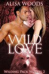 Wild Love (Wilding Pack Wolves #2)