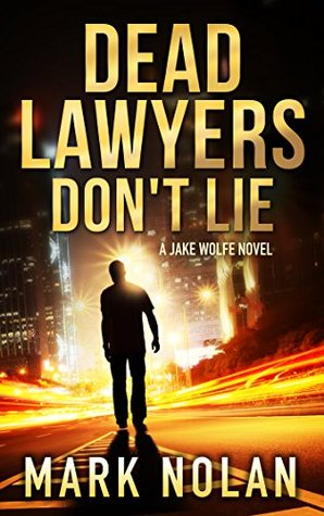 Dead Lawyers Don't Lie: A Jake Wolfe Novel