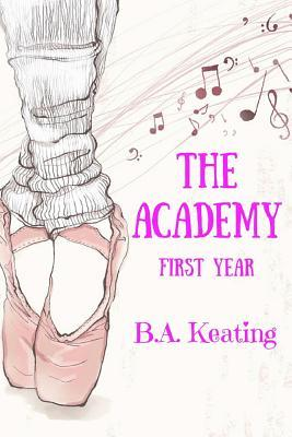 The Academy - First Year by B a Keating
