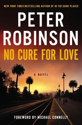 No Cure for Love: A Novel by Peter Robinson