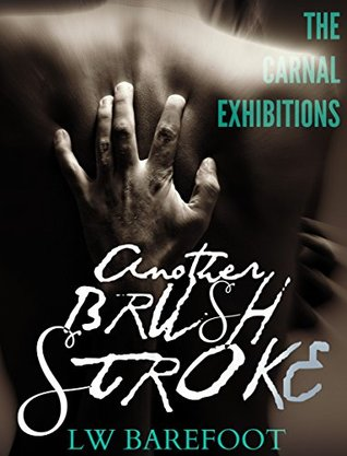 Another Brush Stroke (The Carnal Exhibitions #1) by L.W. Barefoot