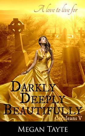 Darkly, Deeply, Beautiful