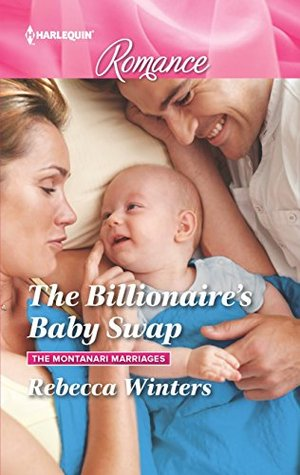 The Billionaire's Baby Swap (The Montanari Marriages, #1)