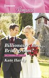 Billionaire, Boss...Bridegroom? (Billionaires of London)