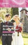 Billionaire, Boss...Bridegroom? (Billionaires of London)