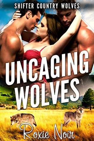 Uncaging Wolves (Shifter Country Wolves, #4)