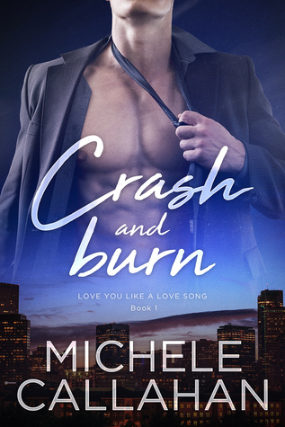 Crash and Burn (Love You Like A Love Song, #1)