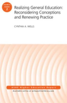 Realizing General Education: Reconsidering Conceptions and Renewing Practice: Aehe Volume 42, Number 2
