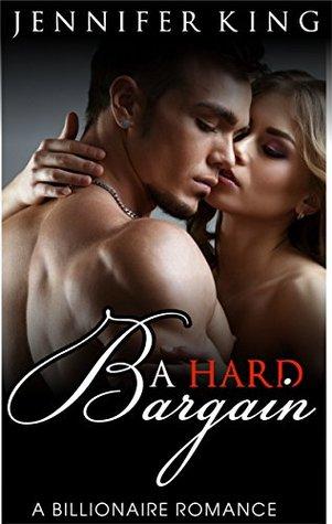 Billionaire Romance A Hard Bargain (Billionaire, Billionaire Bachelors, Billionaire Boys Club Romance, Step brother, BOOK 1) by Jennifer King