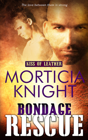 Release Day Review: Bondage Rescue (Kiss of Leather, #3) by Morticia Knight