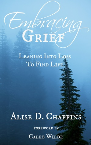 Embracing Grief by Alise Chaffins