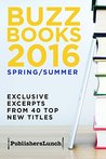 Buzz Books 2016/Spring/Summer: Exclusive Excerpts from 40 Top New Titles