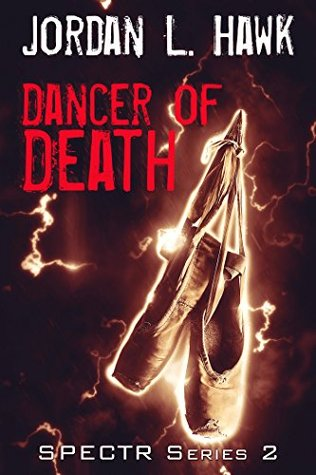 Release Day Review: Dancer of Death (SPECTR 2 #2) by Jordan L. Hawk