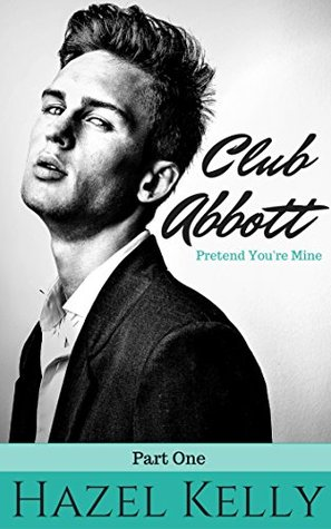 Pretend You're Mine (Club Abbott, #1) by Hazel Kelly