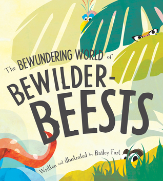 The Bewundering World of Bewilderbeests by Bailey Fort