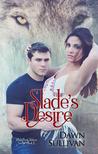 Slade's Desire (White River Wolves, #2)