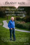 Second Start Second Chance Second Wind: How to Restart your Clock; Regain your Purpose; Recapture your Passion; Renew your Dreams; and Really Restore the Thrill of Living Again.