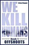 Offshoots (We Kill Humans, #1)