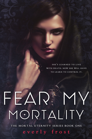 Fear My Mortality (Mortal Eternity, #1)