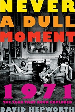 1971 - Never a Dull Moment by David Hepworth