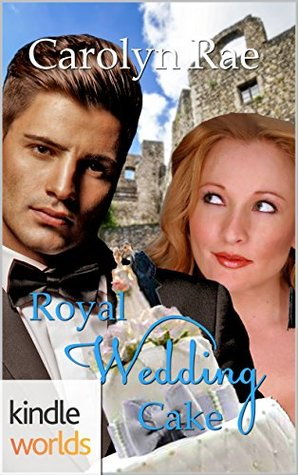 The Royals of Monterra: Royal Wedding Cake (Kindle Worlds)