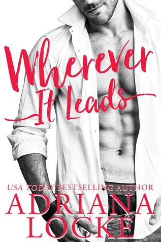 RELEASE BLITZ:  Wherever It Leads by Adriana Locke