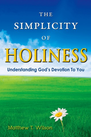 The Simplicity of Holiness by Matthew T. Wilson