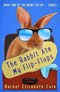 The Rabbit Ate My Flip-Flops by Rachel Elizabeth Cole