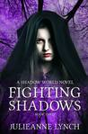 Fighting Shadows (Shadow World, #3)