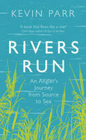 Rivers Run: An Angler's Journey from Source to Sea