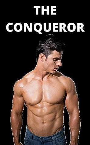 The Conqueror A BDSM Story (Dominant Alpha Male Romance) by Adam Chapel