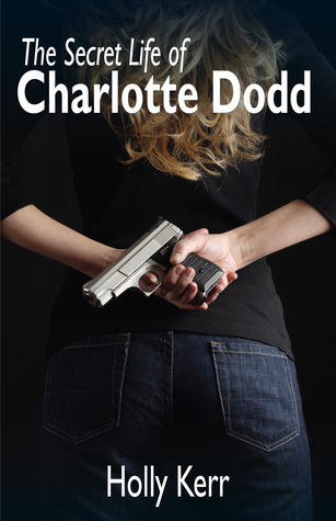 The Secret Life of Charlotte Dodd by Holly Kerr