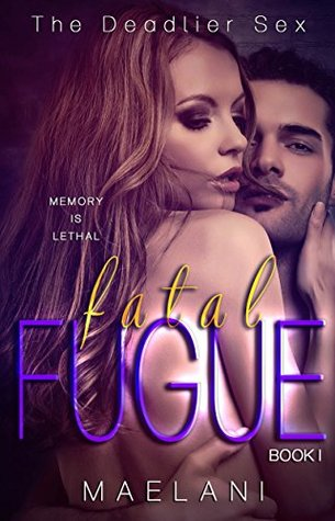 Fatal Fugue (The Deadlier Sex Book 1) by Maelani