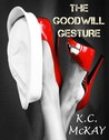 The Goodwill Gesture by K.C. McKay
