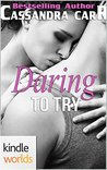 Dare To Love Series: Daring to Try (Kindle Worlds Novella)