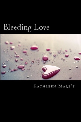 Bleeding Love by Kathleen Mareé