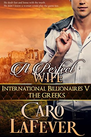 A Perfect Wife: International Billionaires V: The Greeks
