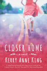 Closer Home by Kerry Anne King