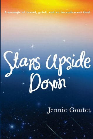 Stars Upside Down - a memoir of travel, grief, and an incande... by Jennie Goutet