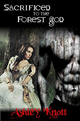 Sacrificed to the Forest God (Dark Fantasy, Huge Size Monster) by Ashley Knott
