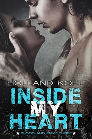 Inside my Heart (Blood and Envy Book 3) by Holland Kohl