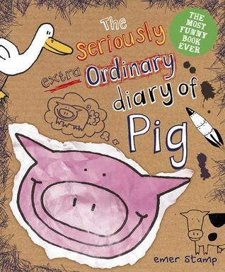 The Seriously Extra Ordinary Diary of Pig (Pig Diary #3)