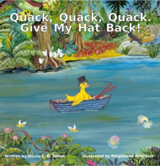 Quack, Quack, Quack. Give My Hat Back! by Nicola L.C. Talbot