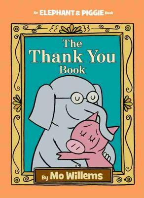 The Thank You Book (Elephant & Piggie, #25)