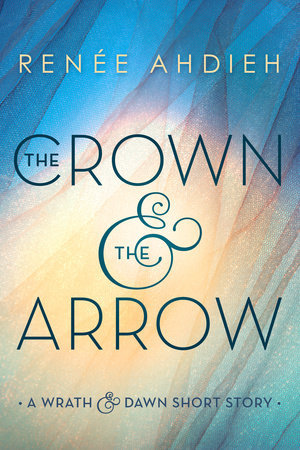 The Crown and the Arrow (The Wrath and the Dawn, #0.5)