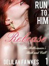 Run to Him, Part 1: Release: The Billionaire's Beck and Call, Book Four