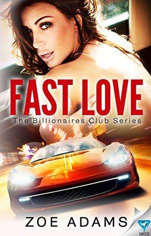 Fast Love (The Billionaires Club Book 3) by Zoe Adams