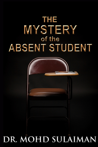 The Mystery of the Absent Student by Mohd Sulaiman