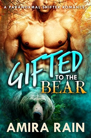 Gifted To The Bear (The Gifted Series #1) - Amira Rain