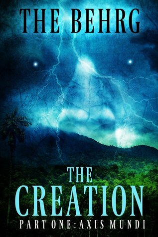 The Creation: Axis Mundi (Creation Series, #1)